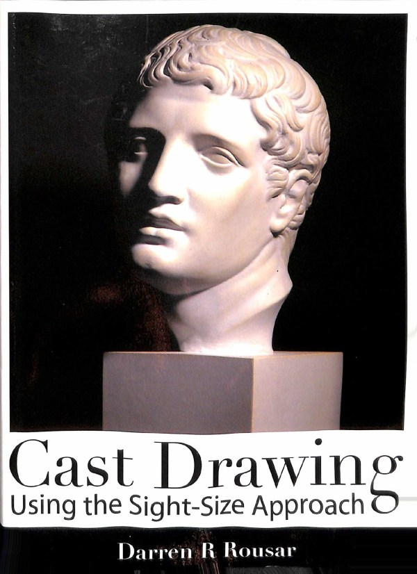Cast Drawing Using the Sight-Size Approach, 2007