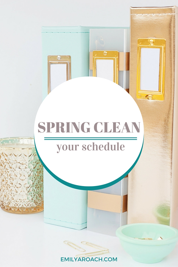 Spring Clean Your Schedule. Declutter the unnecessary and make time for your priorities.