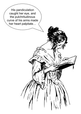 """drawing of woman in old-fashioned dress reading a book, with word bubble that reads, His pandiculation caught her eye, and the pulchritudinous curve of his arms made her heart palpitate"""""""