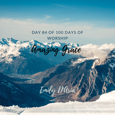 Day 84 of 100 Days of Worship: Amazing Grace