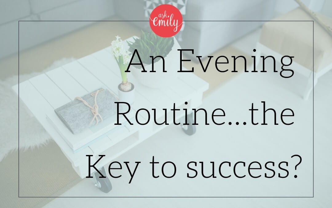 Is an Evening Routine the Key to Success – Part One