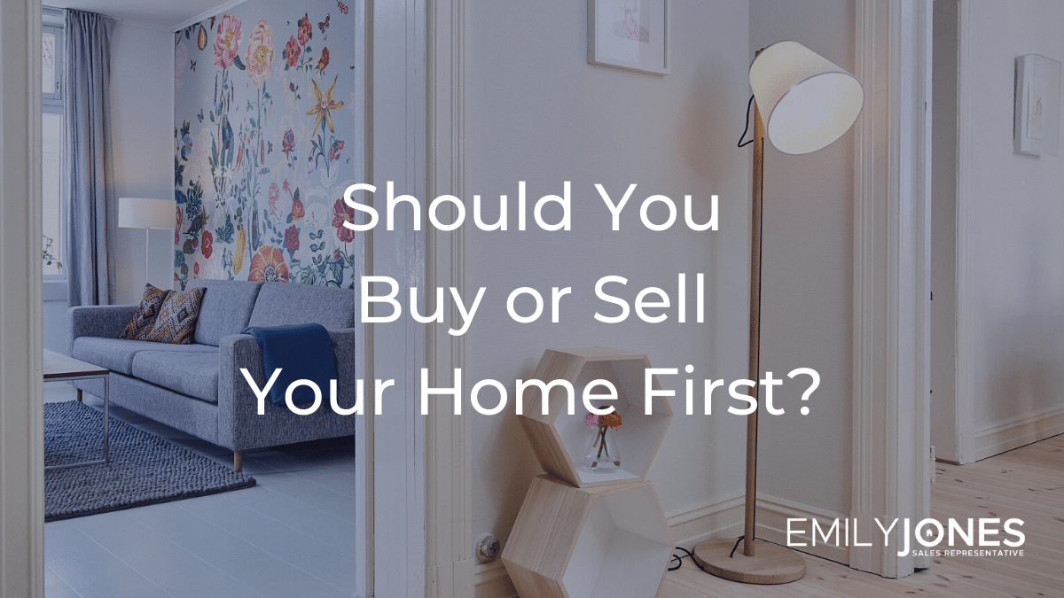 Should You Buy Or Sell Your Home First