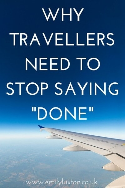 """Been There, Not Done That: Why travellers should stop calling countries """"done"""""""