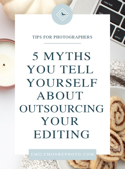 5 Myths You Tell Yourself About Outsourcing Your Editing