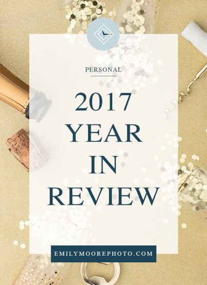 2017 Year in Review | Emily Moore | Private Photo Editor | Boutique Photo Editor