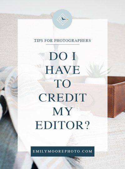 Do I Have to Credit My Editor? | Emily Moore Boutique Photo Editing | Private Photo Editor