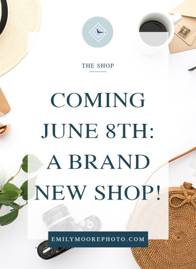 Coming June 8th: A Brand New Shop! | Emily Moore | Boutique Photo Editing