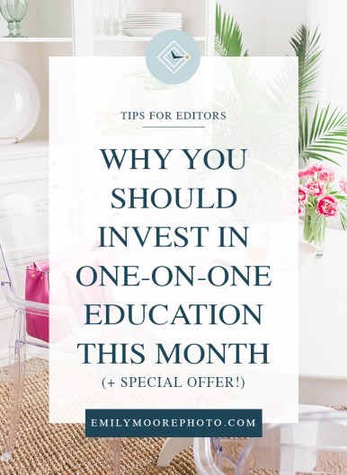 Why You Should Invest in One-on-One Education This Month | Emily Moore Boutique Photo Editing | Private Photo Editor