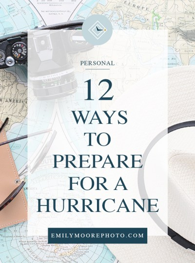 12 Ways to Prepare for a Hurricane | Emily Moore | Private Photo Editor
