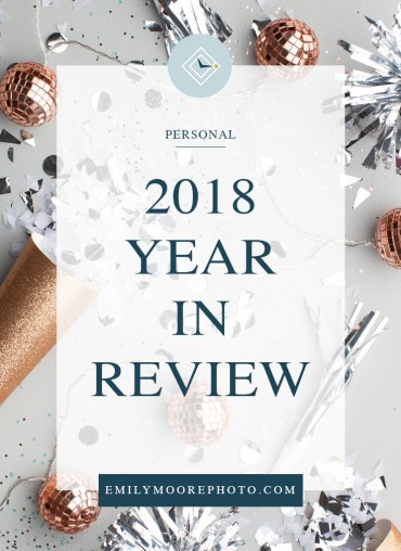 2018 Year in Review | Emily Moore | Private Photo Editor | Boutique Photo Editor