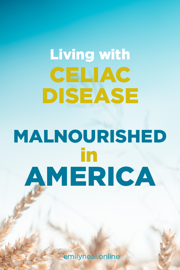 Living with Celiac Disease: Malnourished in America #glutenfree