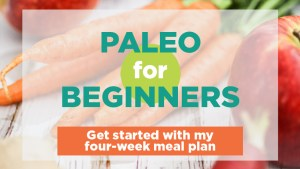Paleo for beginners: Get started with my four-week meal plan