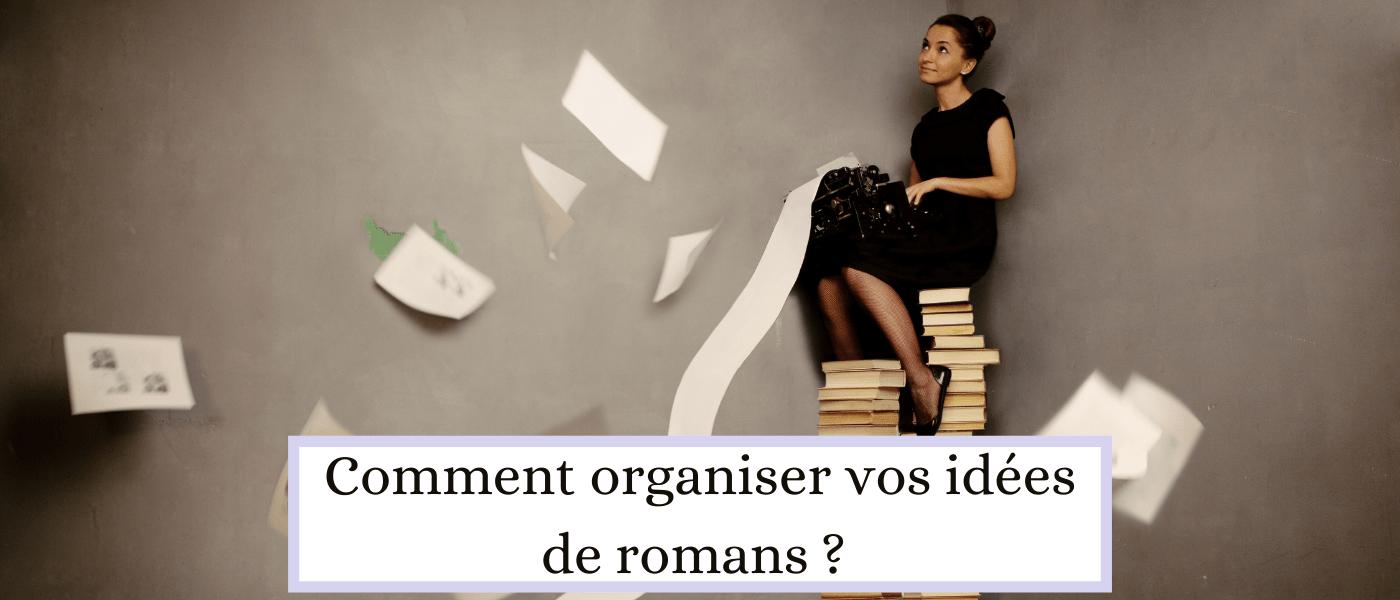 Comment organiser vos idées de romans
