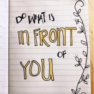 """Emily P.G. Erickson's hand lettered writing, """"Do what is in front of you."""""""
