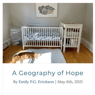 """Emily P.G. Erickson's Pregnancy After Loss Support essay, """"A Geography of Hope."""""""