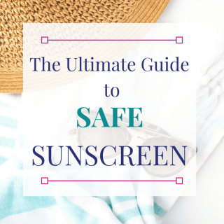 ULTIMATE GUIDE TO SAFE SUNSCREEN
