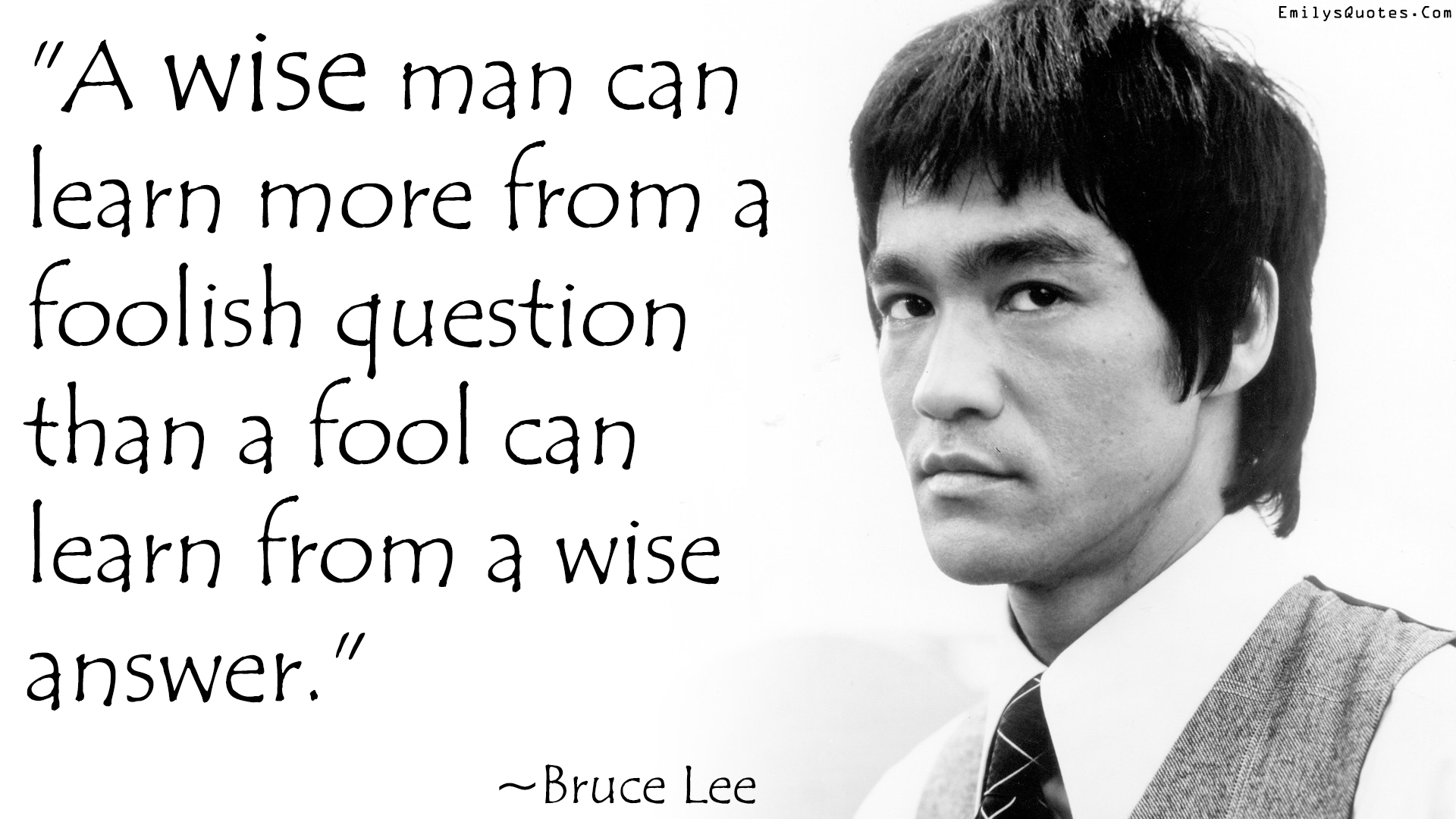 Image result for A wise man can learn more from a foolish question than a fool can learn from a wise answer.