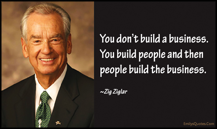 You Don T Build A Business You Build People And Then