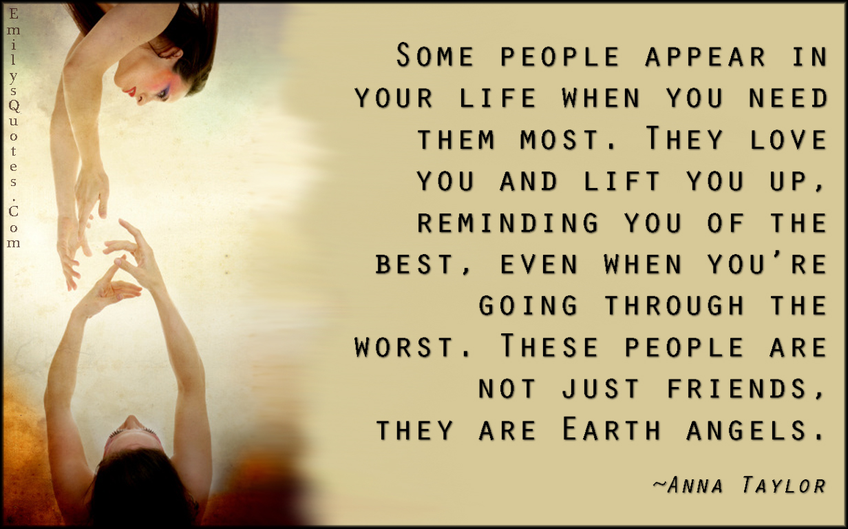 Some People Appear In Your Life When You Need Them Most