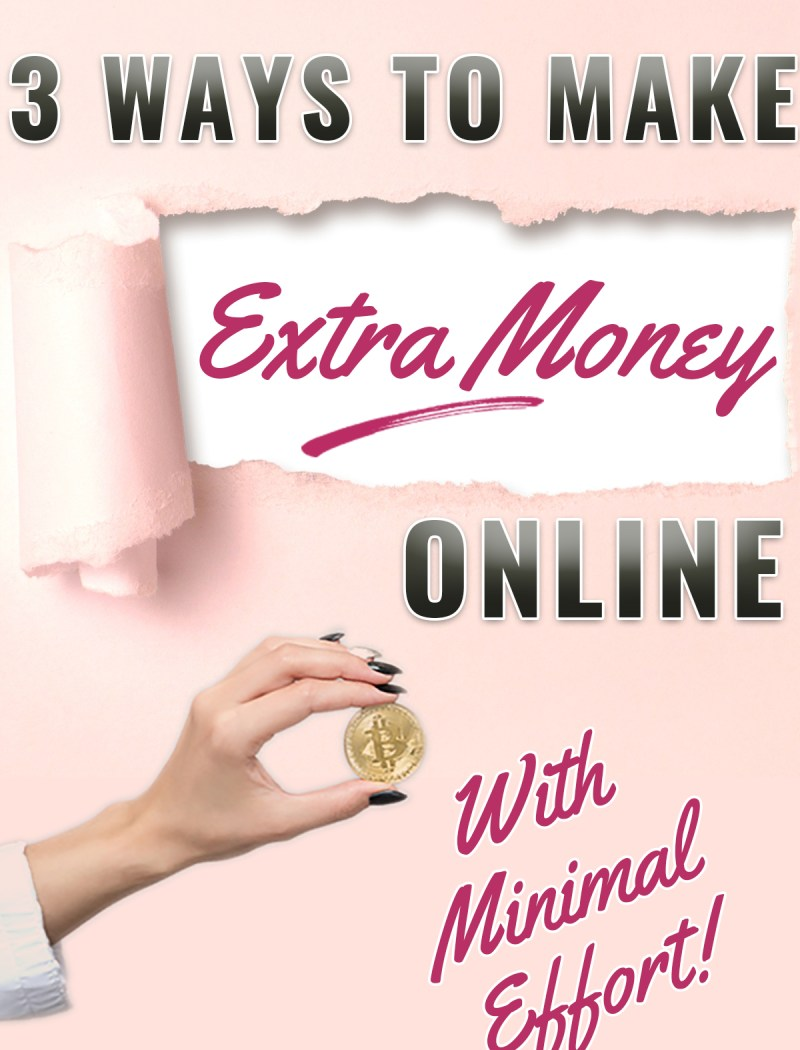 3 Ways I Make Extra Money Online With Very Minimal Effort!
