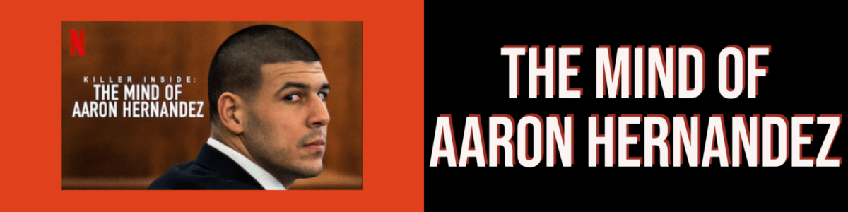 The Mind of Aaron Hernandez. 15 Must-See Netflix True Crime Shows and Documentaries.