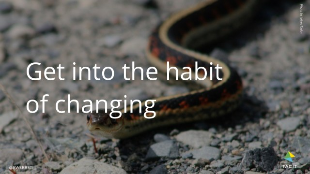 get into the habit of changing