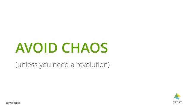 Avoid chaos (unless you need a revolution)