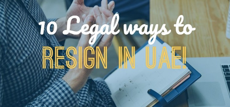 10 Legal ways to Resign from Your Job without a Problem In UAE!