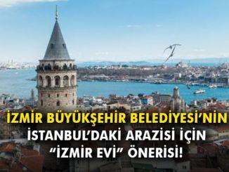 izmir buyuksehir belediyesi nin istanbul daki arazisi icin izmir evi onerisi m