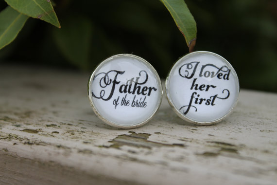 Father of the Bride Cufflinks - I Loved Her First