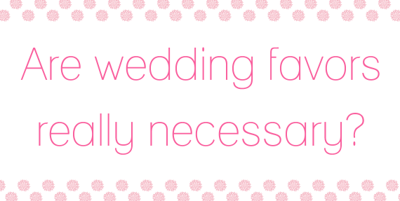 Are Wedding Favors Necessary?