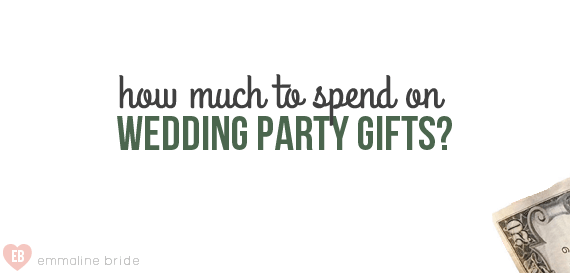 How Much To Spend On Wedding Party Gifts Emmaline Bride Wedding Blog