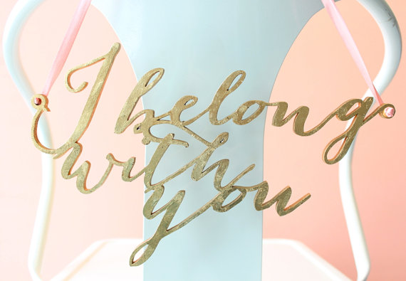 i belong with you chair sign   via http://emmalinebride.com/decor/bride-and-groom-chairs/