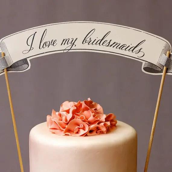 I Love My Bridesmaids Cake Topper (by Weddings, Etc. via EmmalineBride.com) #handmade #wedding