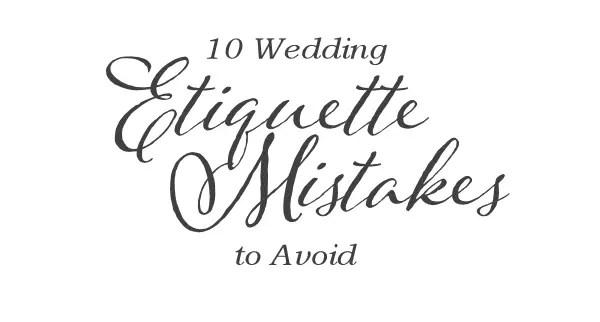 10 Wedding Etiquette Mistakes to Avoid via EmmalineBride.com