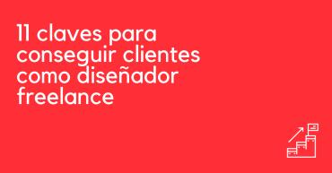 11 claves conseguir clientes como diseñador freelance