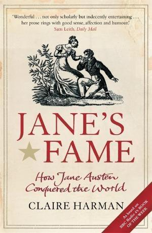 Jane's Fame: How Jane Austen Conquered the World
