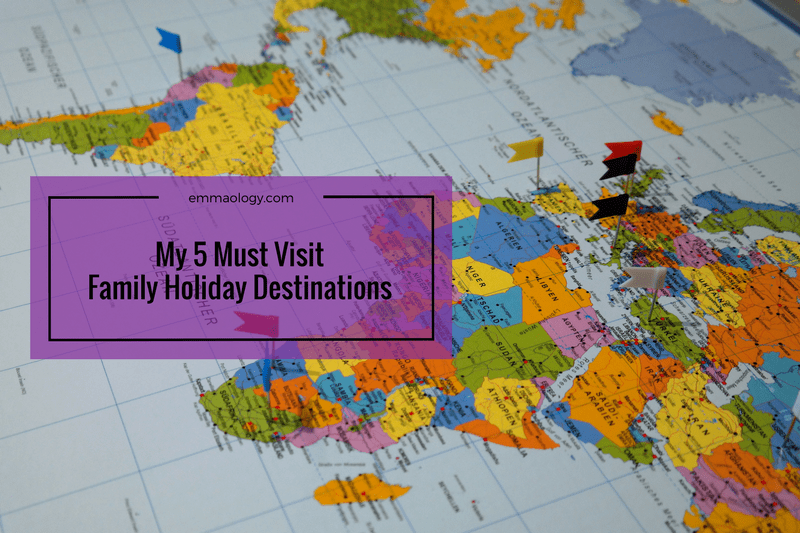 My 5 Must Visit Family Holiday Destinations