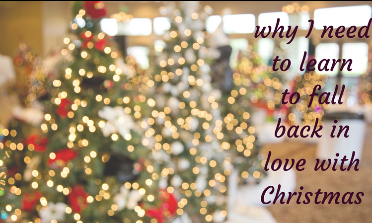 why I need to learn to fall back in love with Christmas