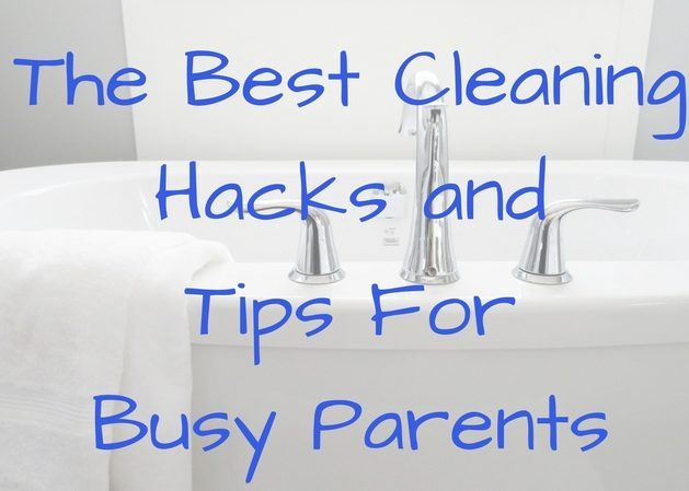 the best cleaning hacks and tips for busy parents