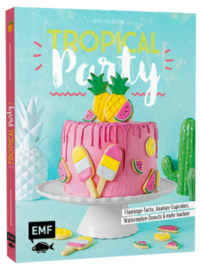 Tropical Party Backbuch Backen Rezepte Wassermelone Ananas Drip Cake Kaktus