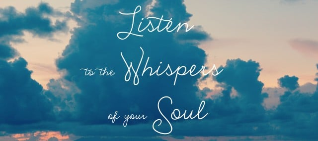 Listen to the Whispers of Your Soul