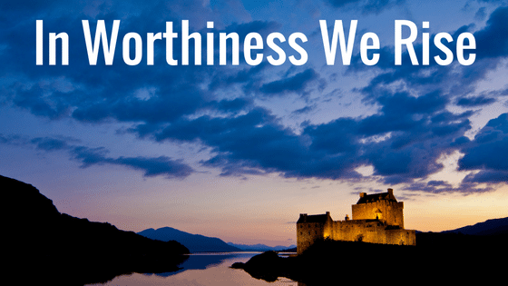 In Worthiness We Rise