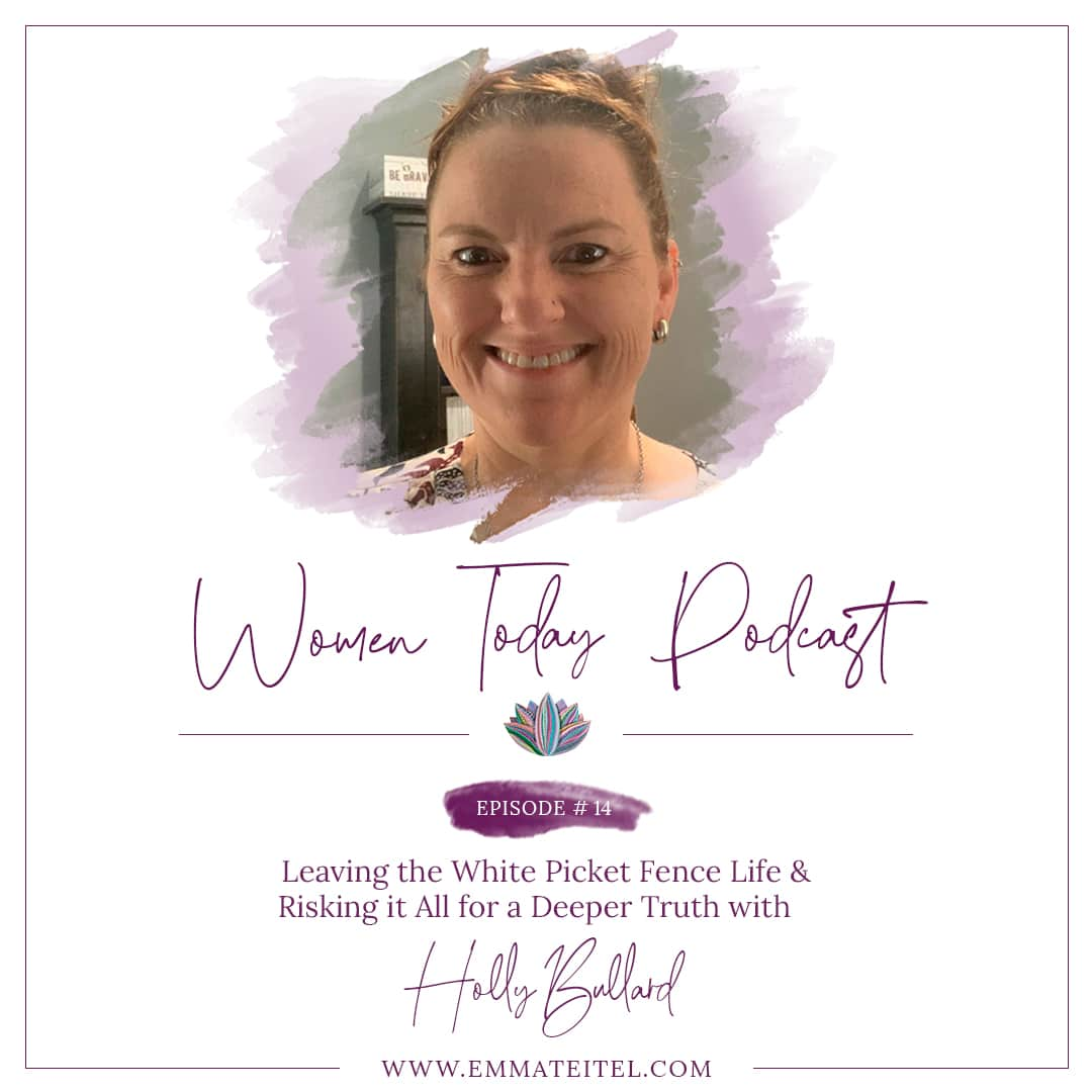 Leaving the White Picket Fence Life & Risking it All for a Deeper Truth with Holly Bullard