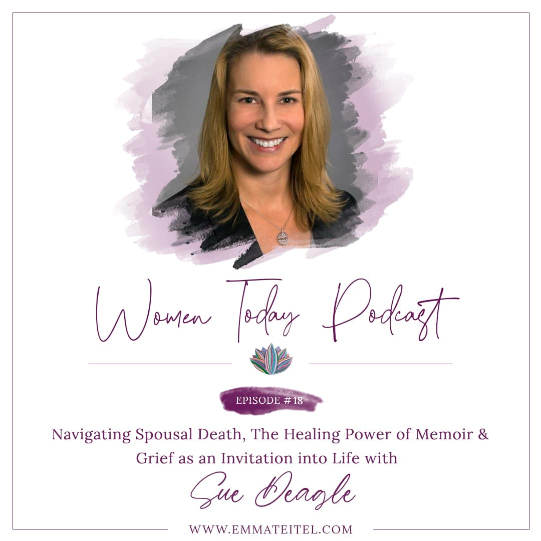Navigating Spousal Death, The Healing Power of Memoir & Grief as an Invitation into Life with Sue Deagle