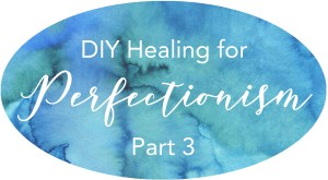diy healing for perfectionism emotional wounds demonic oppression anger at god