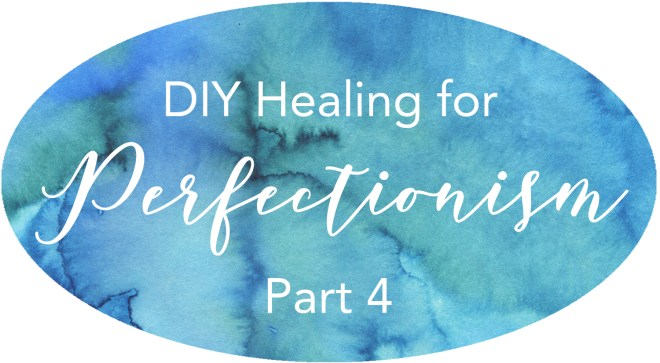 walking out your healing from perfectionism ongoing healing