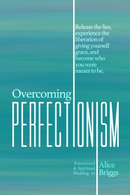 Overcoming Perfectionism Release the lies, experience the liberation of giving yourself grace, and become who you were meant to be.