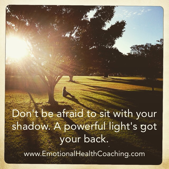 don't be afraid to sit with your shadow- a powerful light's got your back quote from emotional health coaching dot com