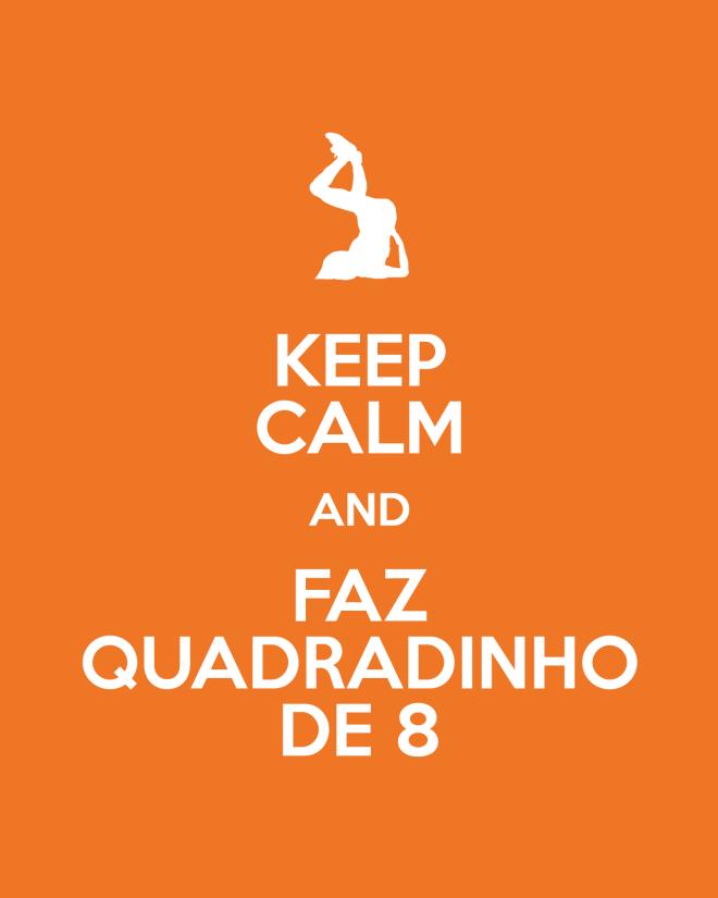 Keep-Calm-And-Faz-Quadradinho-De-8
